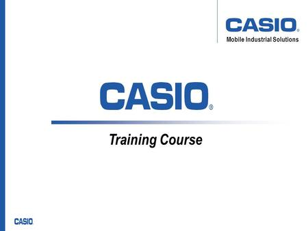 Mobile Industrial Solutions Training Course. Mobile Industrial Solutions Casio DT-X7 Stocktaking Sample Name:Arne Reinelt Function: Product Support Mobile.