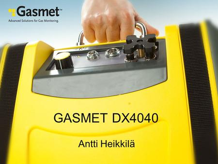 GASMET DX4040 Antti Heikkilä. Complete redesign of the DX4030 –New electronics –New handheld computer –New Calcmet Lite –New battery –New enclosure –New.