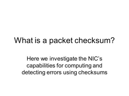 What is a packet checksum? Here we investigate the NIC's capabilities for computing and detecting errors using checksums.