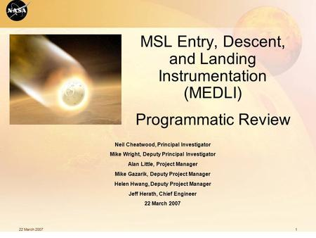 22 March 20071 MSL Entry, Descent, and Landing Instrumentation (MEDLI) Programmatic Review Neil Cheatwood, Principal Investigator Mike Wright, Deputy Principal.