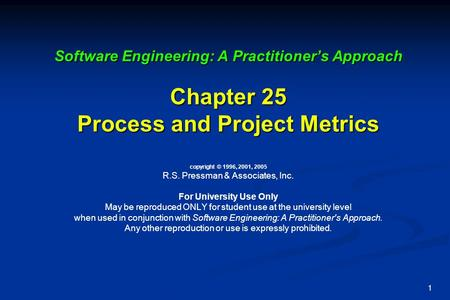 Software Engineering: A Practitioner's Approach Chapter 25 Process and Project Metrics copyright © 1996, 2001, 2005 R.S. Pressman & Associates, Inc.