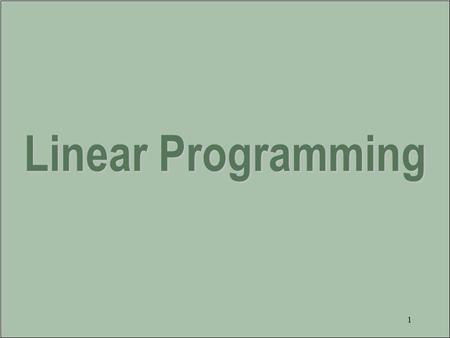 1 Linear Programming 2 Objectives –Requirements for a linear programming model. –Graphical representation of linear models. –Linear programming results: