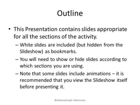 Outline This Presentation contains slides appropriate for all the sections of the activity. – White slides are included (but hidden from the Slideshow)
