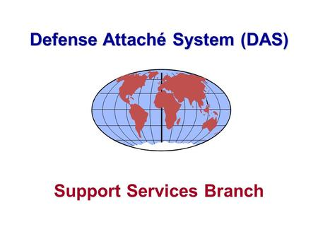 Support Services Branch Defense Attaché System (DAS)