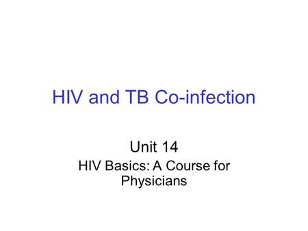 HIV and TB Co-infection Unit 14 HIV Basics: A Course for Physicians.