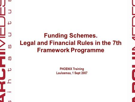 Funding Schemes. Legal and Financial Rules in the 7th Framework Programme PHOENIX Training Laulasmaa, 1 Sept 2007.