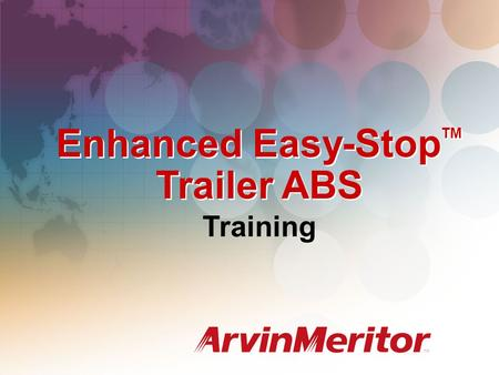 Enhanced Easy-Stop TM Trailer ABS Training. Enhanced Easy-Stop Trailer ABS System configurations to meet any air-braked trailer application 2S / 1M, 2S.