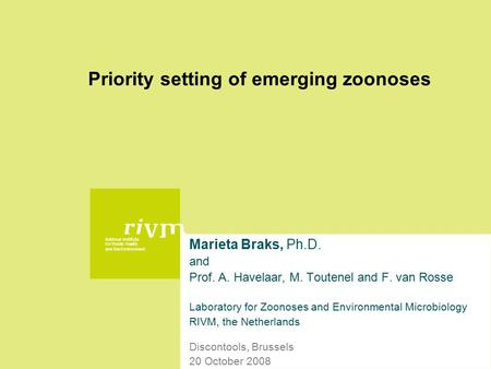 National Institute for Public Health and the Environment Priority setting of emerging zoonoses Marieta Braks, Ph.D. and Prof. A. Havelaar, M. Toutenel.