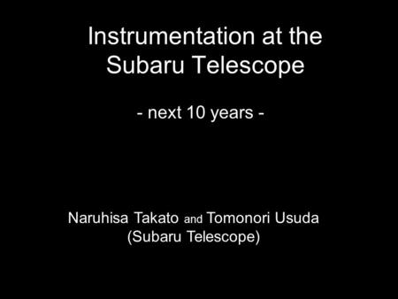 Instrumentation at the Subaru Telescope - next 10 years - Naruhisa Takato and Tomonori Usuda (Subaru Telescope)