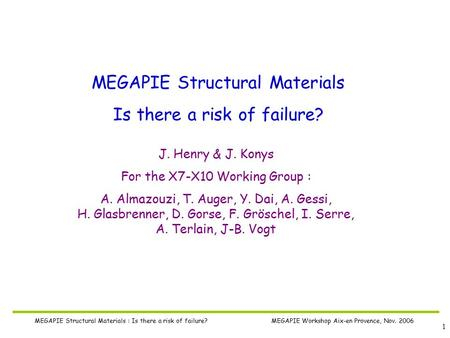 1 MEGAPIE Structural Materials : Is there a risk of failure? MEGAPIE Workshop Aix-en Provence, Nov. 2006 MEGAPIE Structural Materials Is there a risk of.