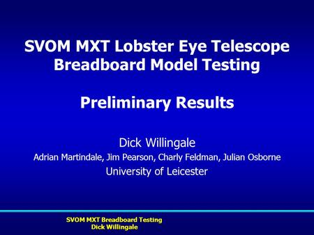 SVOM MXT Lobster Eye Telescope Breadboard Model Testing Preliminary Results Dick Willingale Adrian Martindale, Jim Pearson, Charly Feldman, Julian Osborne.