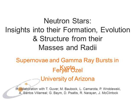 Neutron Stars: Insights into their Formation, Evolution & Structure from their Masses and Radii Feryal Ozel University of Arizona In collaboration with.