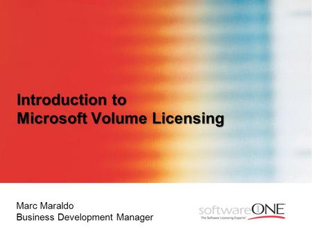 Introduction to Microsoft Volume Licensing Marc Maraldo Business Development Manager.