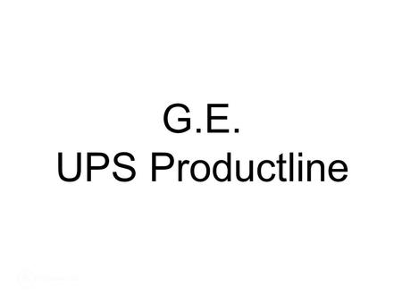 G.E. UPS Productline. Uninterruptible Power Supplies | 1 Phase Delivering reliable power in a compact footprint LP11 / LP31T / LP31 Series Application.