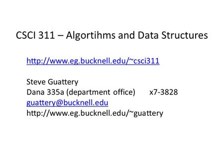 CSCI 311 – Algortihms and Data Structures  Steve Guattery Dana 335a (department office) x7-3828