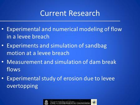 Current Research Experimental and numerical modeling of flow in a levee breach Experiments and simulation of sandbag motion at a levee breach Measurement.