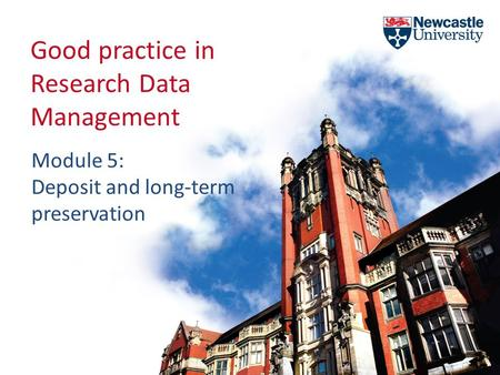 Good practice in Research Data Management Module 5: Deposit and long-term preservation.