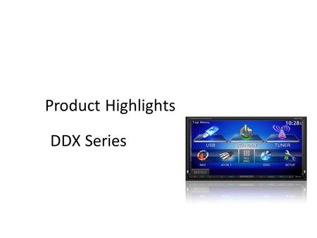 Product Highlights DDX Series.