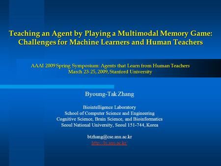 Teaching an Agent by Playing a Multimodal Memory Game: Challenges for Machine Learners and Human Teachers AAAI 2009 Spring Symposium: Agents that Learn.