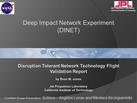 Jet Propulsion Laboratory California Institute of Technology Disruption Tolerant Network Technology Flight Validation Report by Ross M. Jones Jet Propulsion.
