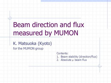 Beam direction and flux measured by MUMON K. Matsuoka (Kyoto) for the MUMON group Contents: 1.Beam stability (direction/flux) 2.Absolute  beam flux.