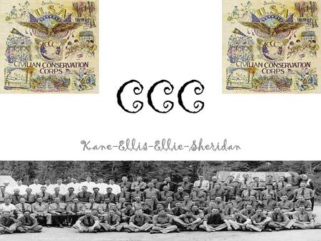CCC Kane-Ellis-Ellie-Sheridan. What is the CCC? Purpose= was to relieve wide- spread unemployment existing among youth of the nation and at the same time.