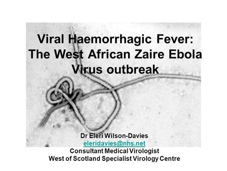 Viral Haemorrhagic Fever: The West African Zaire Ebola Virus outbreak