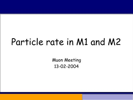 Particle rate in M1 and M2 Muon Meeting 13-02-2004.