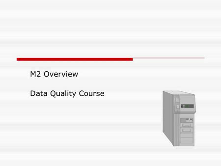 M2 Overview Data Quality Course. 2 M2 Overview  Objectives: Log In Utilize M2 data dictionary Retrieve corporate documents and use them Utilize M2 Slice.