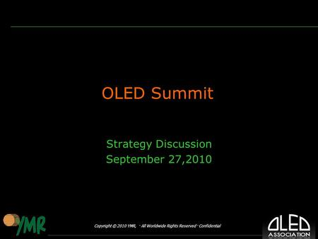 Copyright © 2010 YMR, · All Worldwide Rights Reserved · Confidential OLED Summit Strategy Discussion September 27,2010.