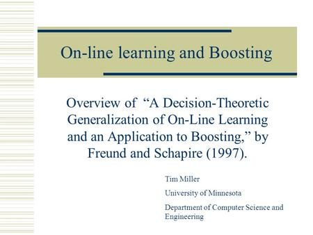 "On-line learning and Boosting Overview of ""A Decision-Theoretic Generalization of On-Line Learning and an Application to Boosting,"" by Freund and Schapire."