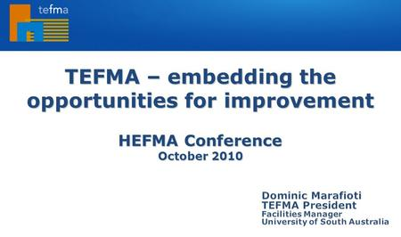 TEFMA – embedding the opportunities for improvement HEFMA Conference October 2010.