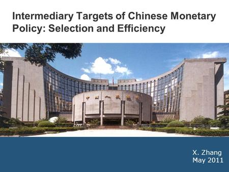 1 X. Zhang May 2011 Intermediary Targets of Chinese Monetary Policy: Selection and Efficiency.