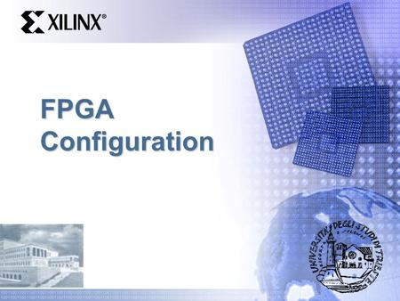FPGA Configuration. Introduction What is configuration? – Process for loading data into the FPGA Configuration Data Source Configuration Data Source FPGA.