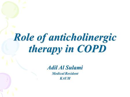Role of anticholinergic therapy in COPD Adil Al Sulami Medical Resident KAUH.