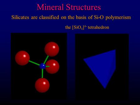 Mineral Structures Silicates are classified on the basis of Si-O polymerism the [SiO 4 ] 4- tetrahedron.
