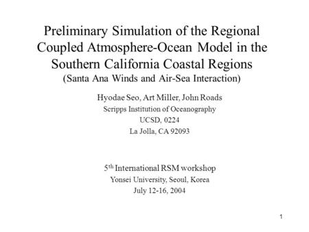 1 Preliminary Simulation of the Regional Coupled Atmosphere-Ocean Model in the Southern California Coastal Regions (Santa Ana Winds and Air-Sea Interaction)