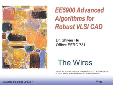 EE141 © Digital Integrated Circuits 2nd Wires 1 The Wires Dr. Shiyan Hu Office: EERC 731 Adapted and modified from Digital Integrated Circuits: A Design.