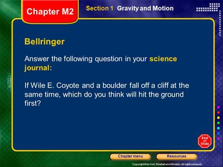 Copyright © by Holt, Rinehart and Winston. All rights reserved. ResourcesChapter menu Bellringer Answer the following question in your science journal: