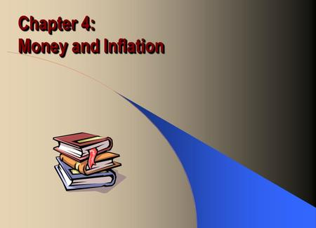 Chapter 4: Money and Inflation. Functions of Money Medium of Exchange Store of Value Unit of Account Standard of Deferred Payment.