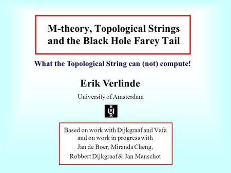 M-theory, Topological Strings and the Black Hole Farey Tail Based on work with Dijkgraaf and Vafa and on work in progress with Jan de Boer, Miranda Cheng,