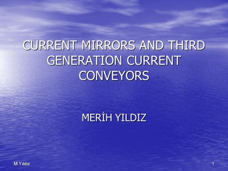 1M.Yıldız CURRENT MIRRORS AND THIRD GENERATION CURRENT CONVEYORS MERİH YILDIZ.