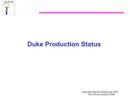 Seog Oh/ Duke University/June, 2003 TRT/ ATLAS week at CERN Duke Production Status.