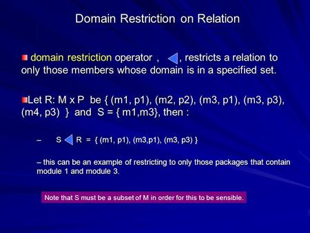 Domain Restriction on Relation domain restriction operator,, restricts a relation to only those members whose domain is in a specified set. domain restriction.
