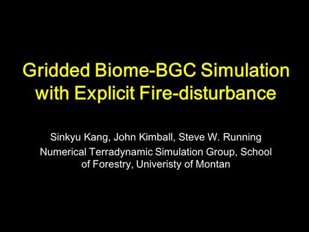 Gridded Biome-BGC Simulation with Explicit Fire-disturbance Sinkyu Kang, John Kimball, Steve W. Running Numerical Terradynamic Simulation Group, School.