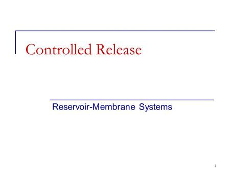 1 Controlled Release Reservoir-Membrane Systems. 2 Overview History Membrane devices with constant release rate Diffusion cell experiments with first.