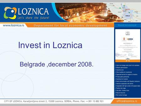 Invest in Loznica Belgrade,december 2008.. LOCALITY: 44°33' N,19°14' E POPULATION-90.340 residents (94,1 homogenous Serbian population)