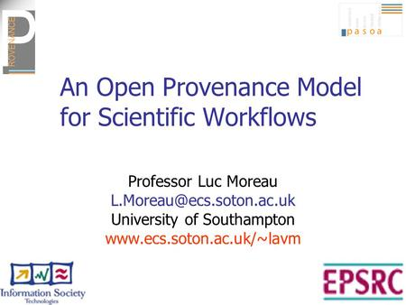 An Open Provenance Model for Scientific Workflows Professor Luc Moreau University of Southampton