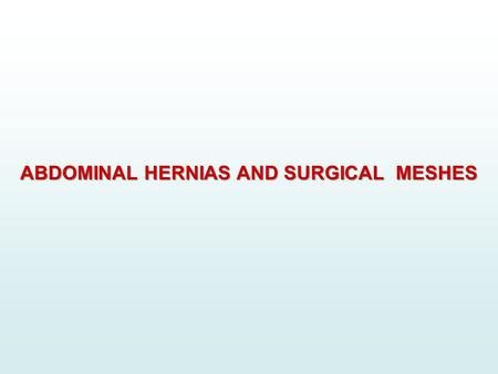 ABDOMINAL HERNIAS AND SURGICAL MESHES