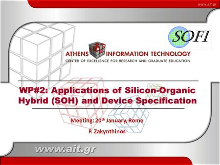 1 Meeting: 20 th January, Rome P. Zakynthinos WP#2: Applications of Silicon-Organic Hybrid (SOH) and Device Specification.